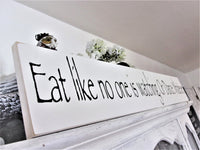 Eat like no one is watching. Or Dance. Whatever. sign