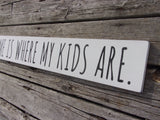 Home is where my kids are sign
