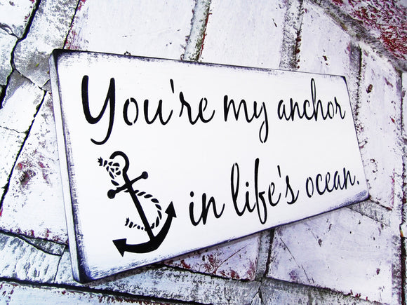 You're my anchor in life's ocean
