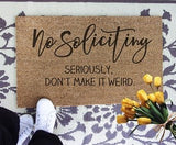 No soliciting seriously don't make it weird doormat