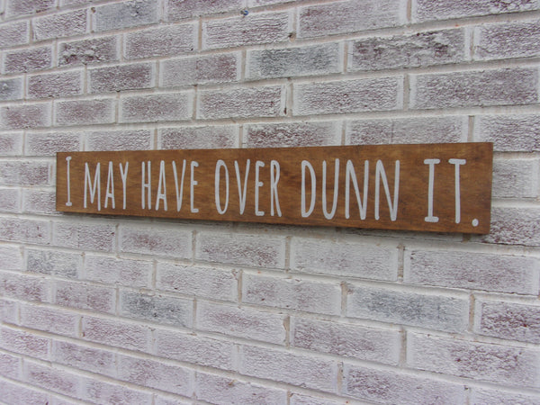 I may have over DUNN it sign - Rae Dunn inspired
