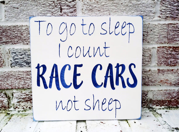 To go to sleep I count race cars not sheep