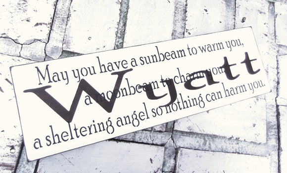 May you have sunbeam to warm you a moonbeam to charm you a sheltering angel so nothing can harm you