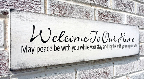 Welcome to our home May peace be with you while you stay joy be with you on your way