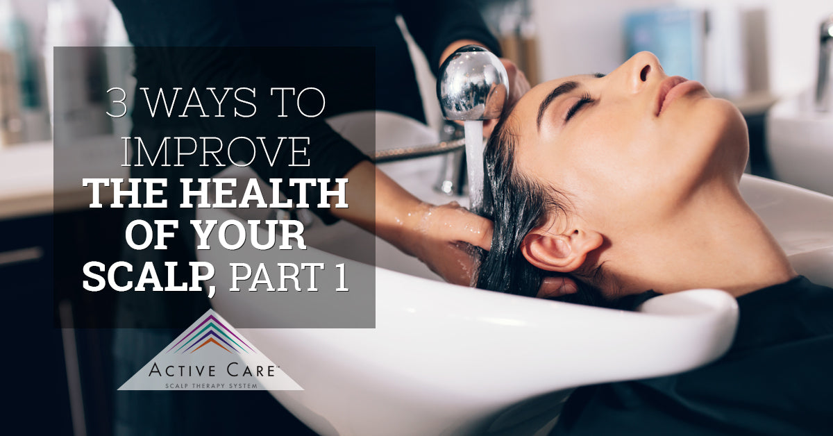 3 Ways to Improve the Health of Your Scalp, Part 1