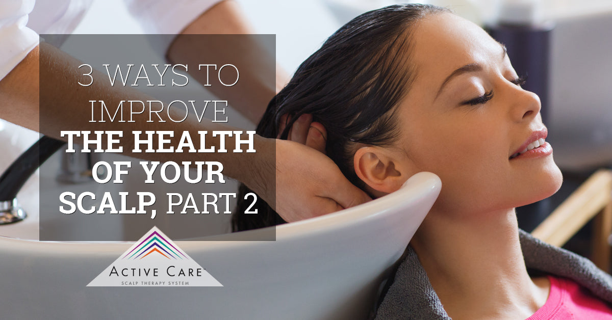 3 Ways to Improve the Health of Your Scalp, Part 2