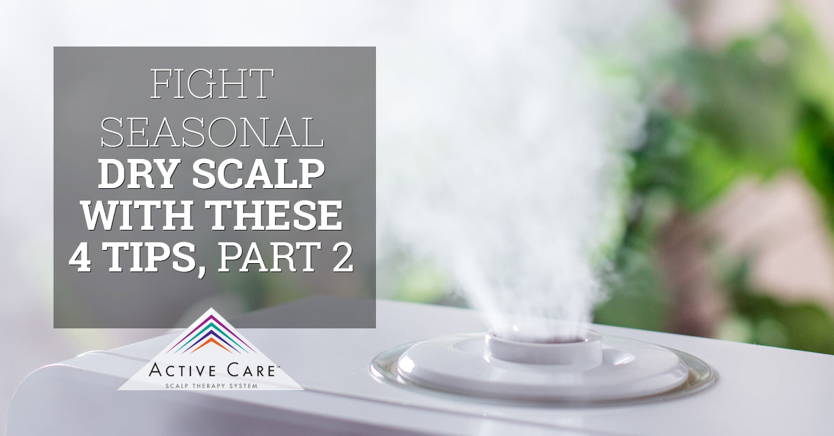 Fight Seasonal Dry Scalp With These 4 Tips, Part 2