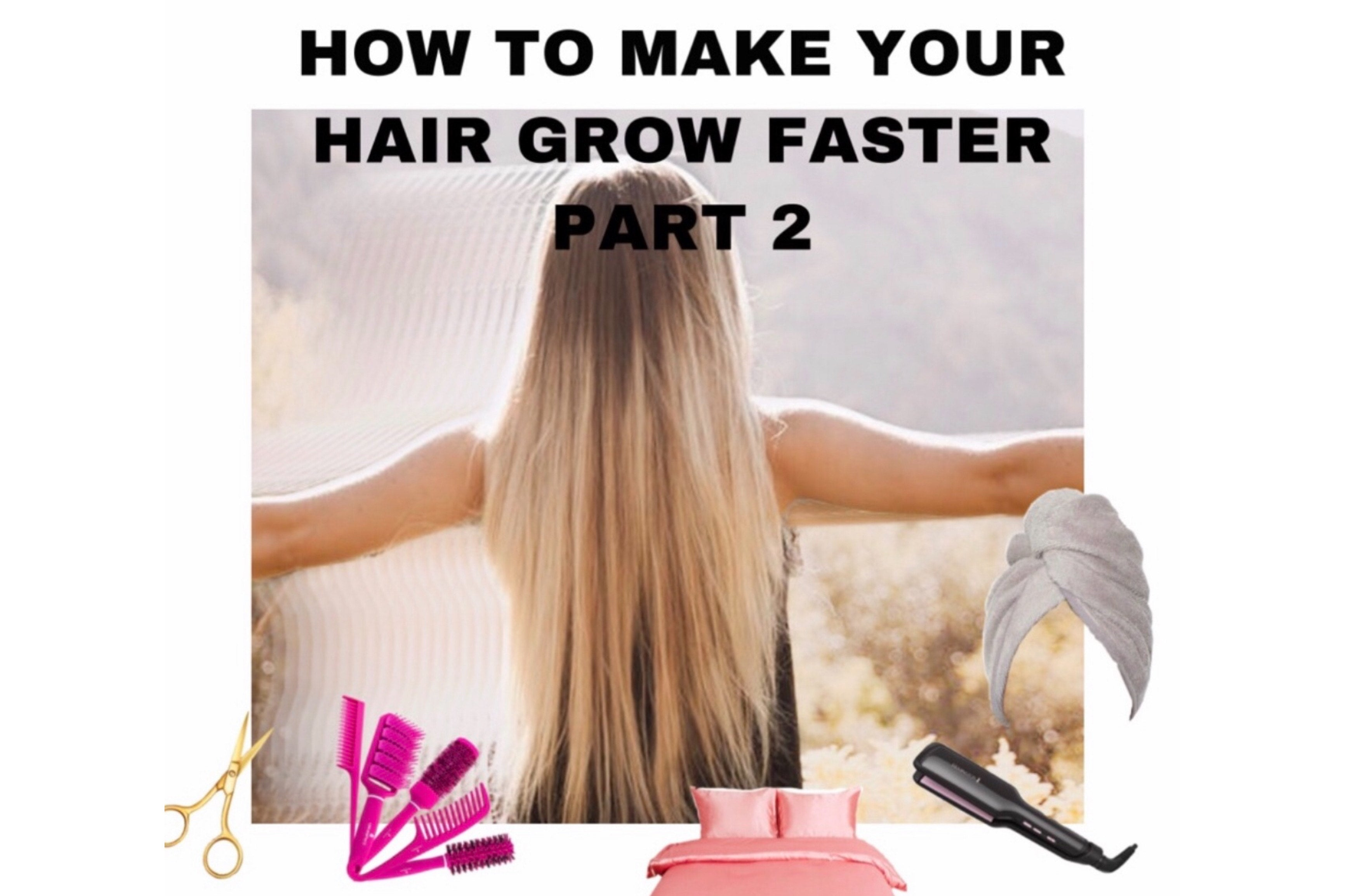 How To Make Your Hair Grow Faster Part 2