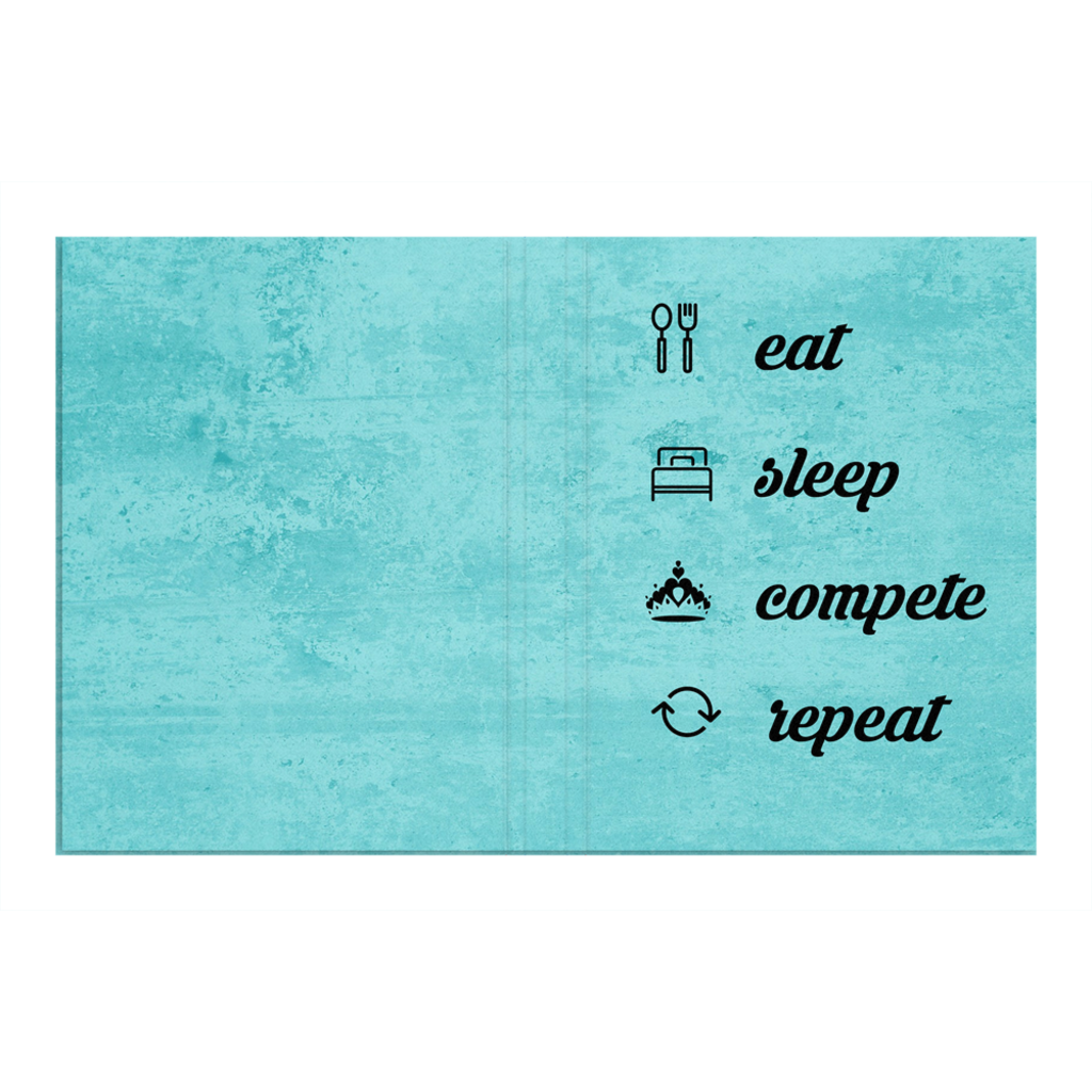 Eat, Sleep, Compete, Repete - Journal