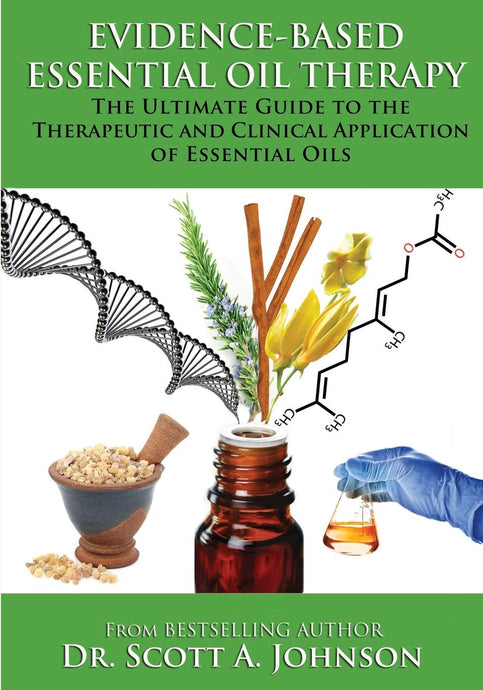 Evidence-based Essential Oil Therapy: The Ultimate Guide to the Therapeutic and Clinical Application of Essential Oils: Dr. Scott A Johnson: 9781512175059: Amazon.com: Books