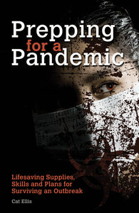 Prepping for a Pandemic: Life-Saving Supplies, Skills and Plans for Surviving an Outbreak (Preppers) (9781612434513): Cat Ellis: Books