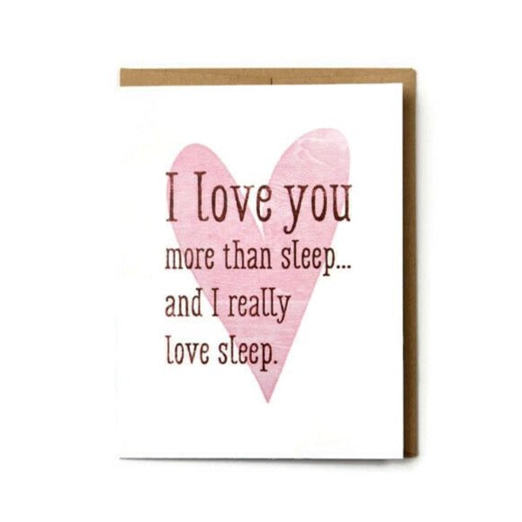 Valentine - I Love You More Than Sleep Card