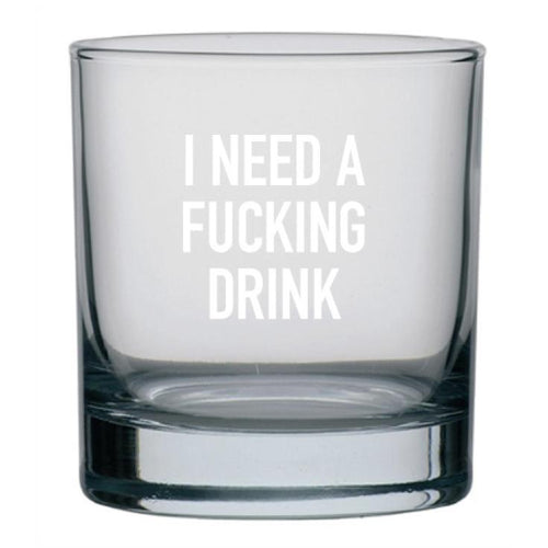 I Need A Fucking Drink Glass