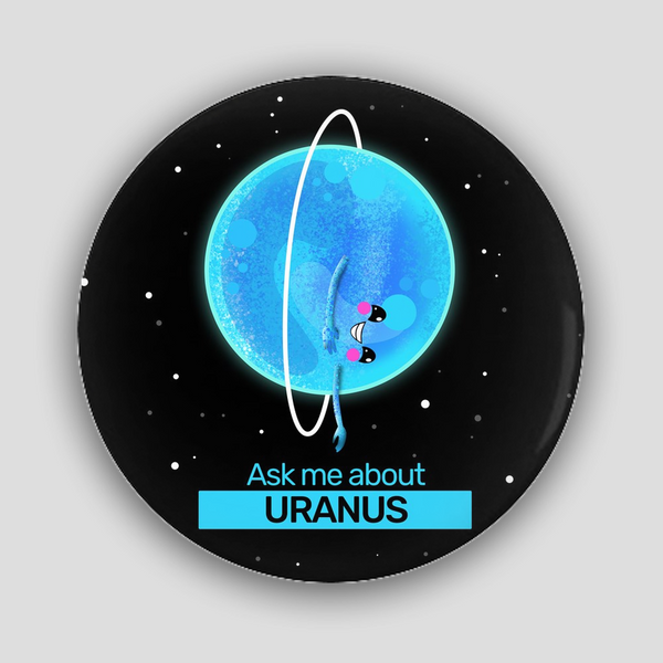 Ask Me About Uranus Pin-Back Buttons