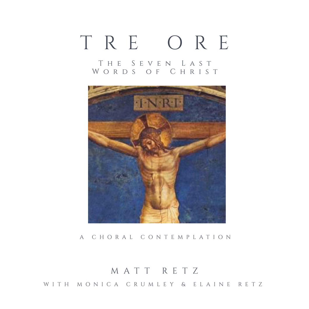 Tre Ore: The Seven Last Words of Christ - A Choral Contemplation by Matt Retz with Elaine Retz and Monica Crumley - CD