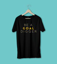 "Load image into Gallery viewer, ""BE A GOAL DIGGER"" - HALF-SLEEVE T-SHIRT'S"