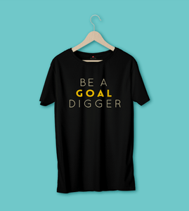 """BE A GOAL DIGGER"" - HALF-SLEEVE T-SHIRT'S"