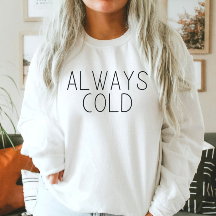 Always Cold - MINIMAL : Winter Sweatshirts