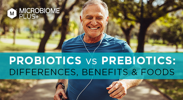 Probiotics vs Prebiotics: Differences, Benefits & Foods