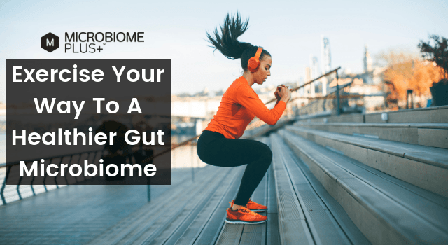 EXERCISE YOUR WAY TO A HEALTHIER GUT MICROBIOME