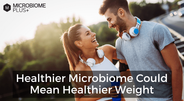 A HEALTHIER MICROBIOME CAN LEAD TO A HEALTHIER WEIGHT