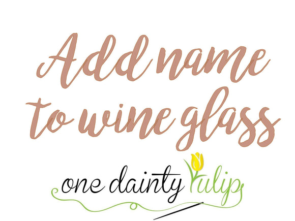 Add 1 name to your wine glass order - Personalized Item is Final Sale