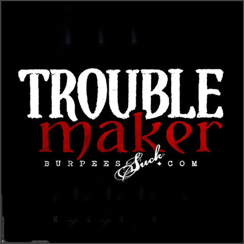 165BS - TROUBLE MAKER - DTG CLASSIC