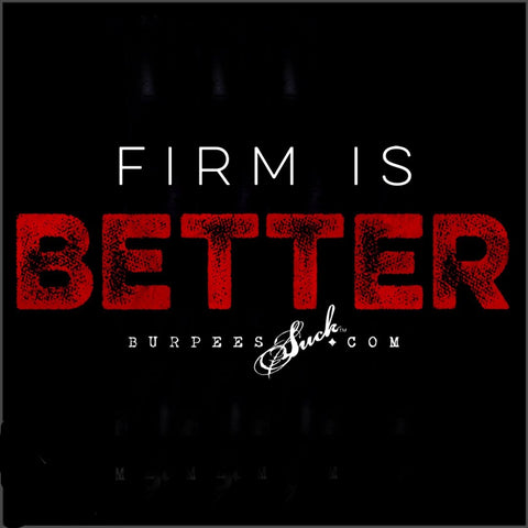 250BS - FIRM IS BETTER - DTG CLASSIC