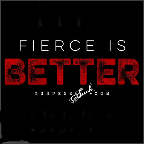 252BS - FIERCE IS BETTER - DTG CLASSIC
