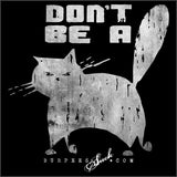 832BS - DON'T BE A CAT - DTG CLASSIC