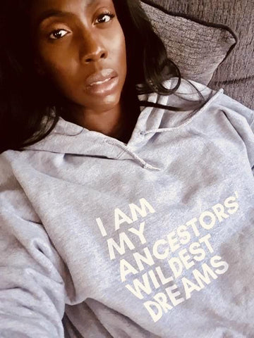 Unisex Hoodie | I Am My Ancestors Wildest Dreams