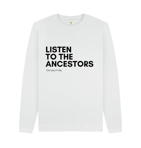 White Unisex Sweatshirt | Listen to the ancestors (white)