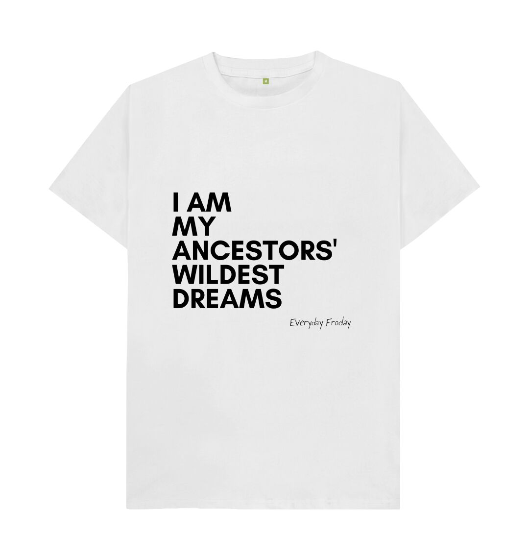 White Unisex Tee | I Am Ancestors' Wildest Dreams (White)