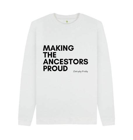 White Unisex Sweatshirt | Making the ancestors proud (white)
