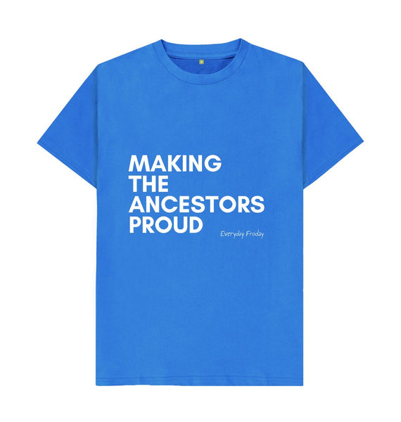 Bright Blue Unisex Tee | Making the ancestors proud (coloured)