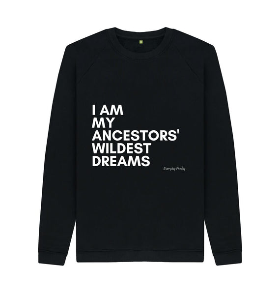 Black Unisex Sweatshirt | I am my ancestors' wildest dreams (NEW)