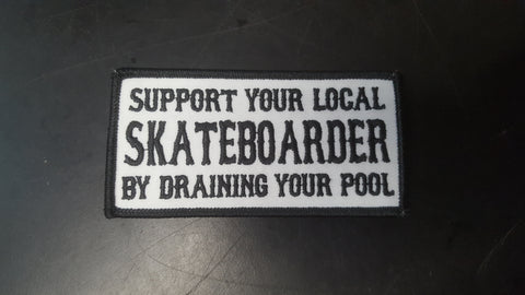Support Your Local Skateboarder Drain Your Pool PATCH 4""