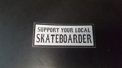 "Support Your Local Skateboarder - 3"" STICKER"