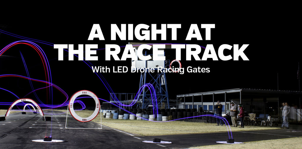 A Night At The Race Track // With LED Drone Racing Gates