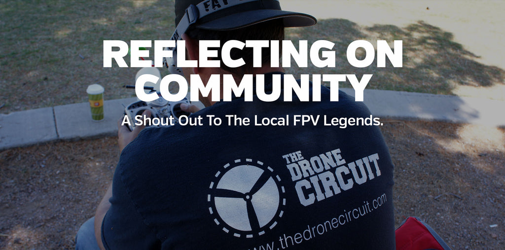 Reflecting on Community. The Legends of Local FPV.