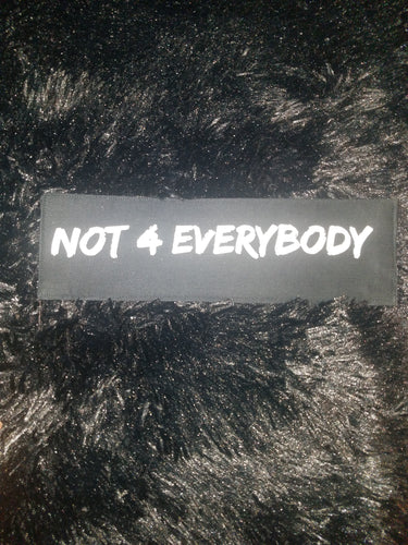 NOT 4 EVERYBODY
