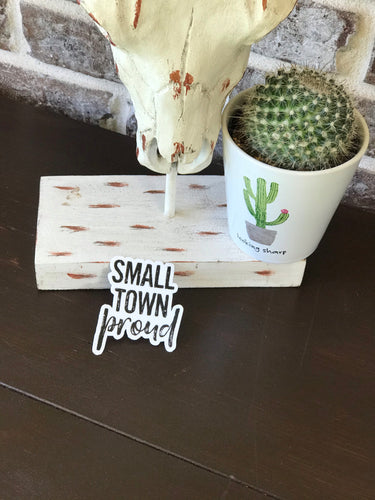 THE SMALL TOWN PROUD STICKER