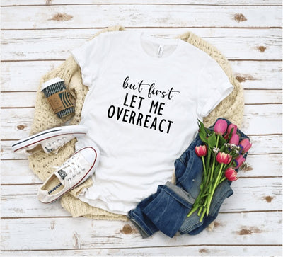 But First Let Me Overreact White Graphic Tee - UntamedFaithBoutique
