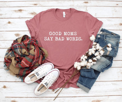 Good Moms Say Bad Words Mauve Graphic Tee - UntamedFaithBoutique