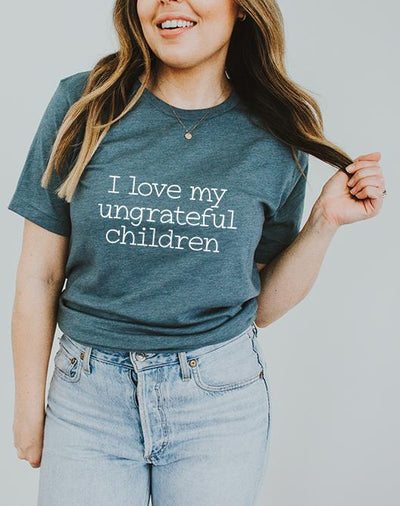 I Love My Ungrateful Children Deep Teal Graphic Tee - UntamedFaithBoutique