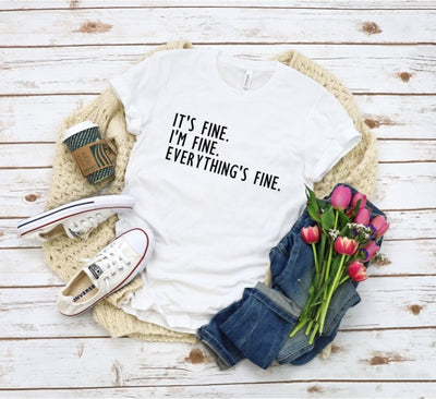 It's Fine, I'm Fine, Everything's Fine - UntamedFaithBoutique