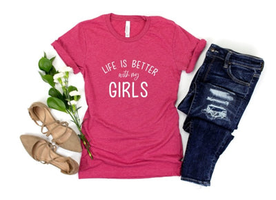 Life is Better with my Girls T-Shirt - UntamedFaithBoutique