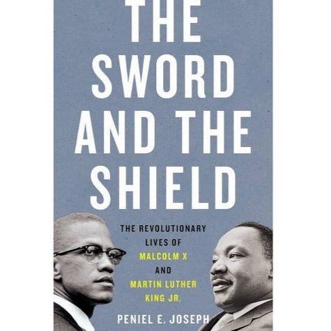 The Sword and the Shield : The Revolutionary Lives of Malcom X and Martin Luther King Jr.