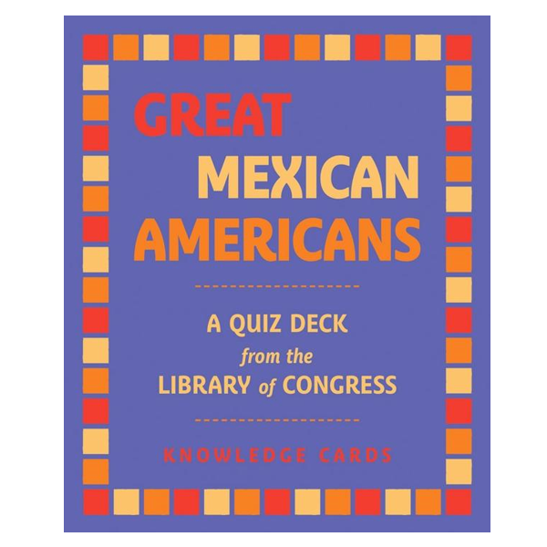 Great Mexican Americans : A Quiz Deck From The Library of Congress