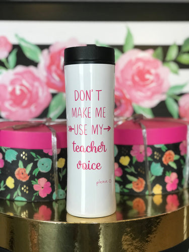 Don't Make Me Use My Teacher Voice-Please Mug